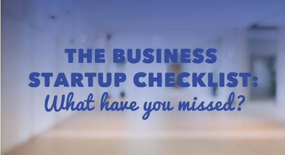 The Business Startup Checklist – What Have You Missed?